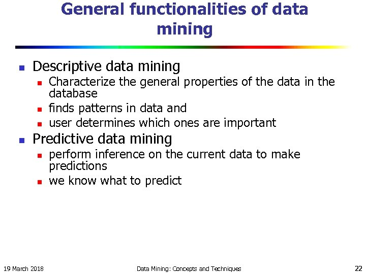 General functionalities of data mining n Descriptive data mining n n Characterize the general