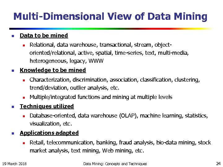 Multi-Dimensional View of Data Mining n Data to be mined n n Knowledge to