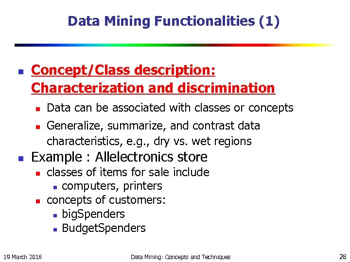Data Mining Functionalities (1) n Concept/Class description: Characterization and discrimination n Data can be