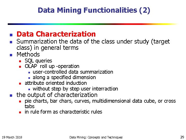 Data Mining Functionalities (2) n n n Data Characterization Summarization the data of the