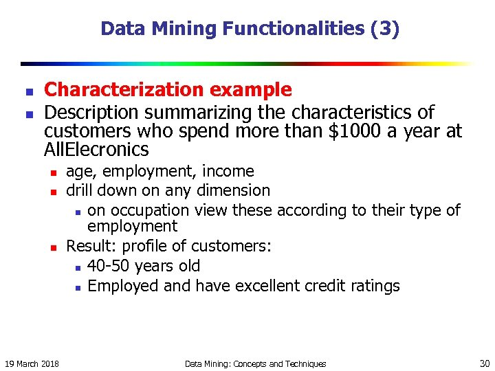 Data Mining Functionalities (3) n n Characterization example Description summarizing the characteristics of customers