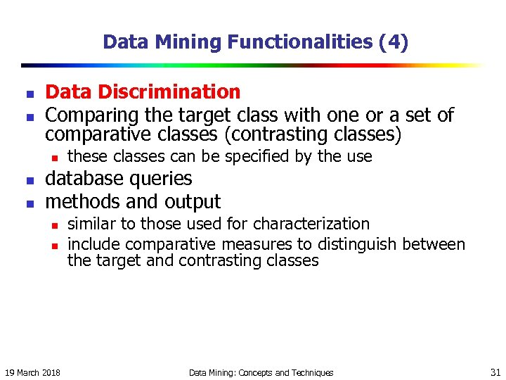 Data Mining Functionalities (4) n n Data Discrimination Comparing the target class with one