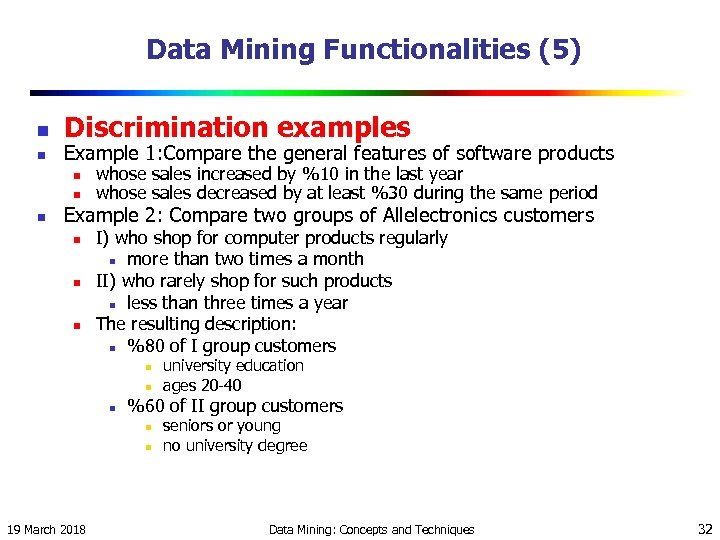 Data Mining Functionalities (5) n n Discrimination examples Example 1: Compare the general features