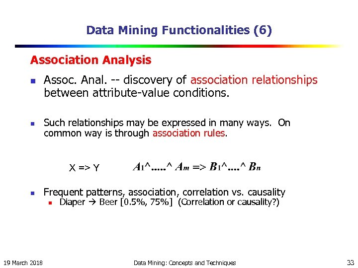 Data Mining Functionalities (6) Association Analysis n n Assoc. Anal. -- discovery of association