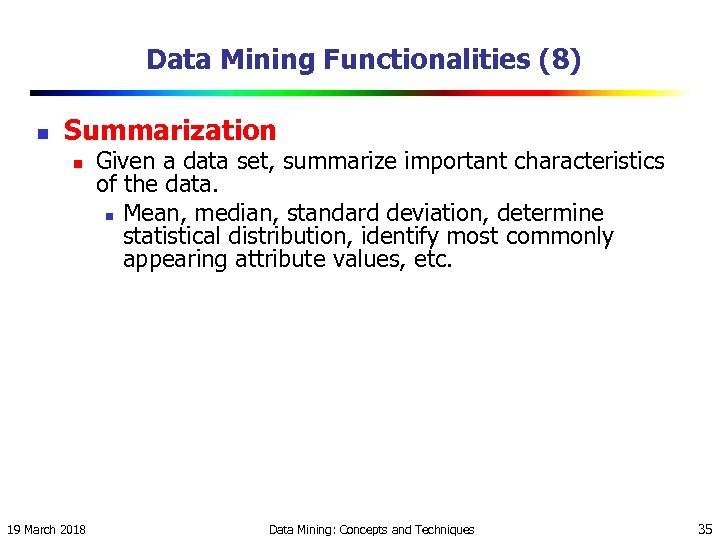 Data Mining Functionalities (8) n Summarization n 19 March 2018 Given a data set,