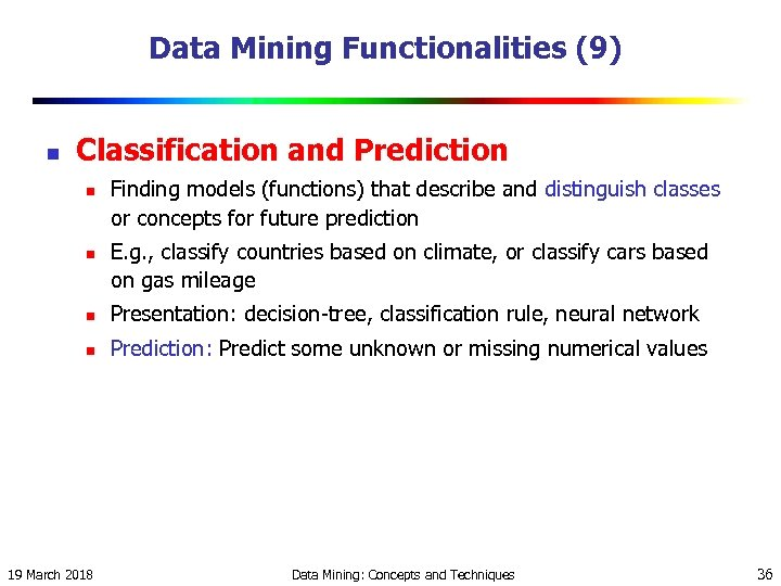 Data Mining Functionalities (9) n Classification and Prediction n n Finding models (functions) that
