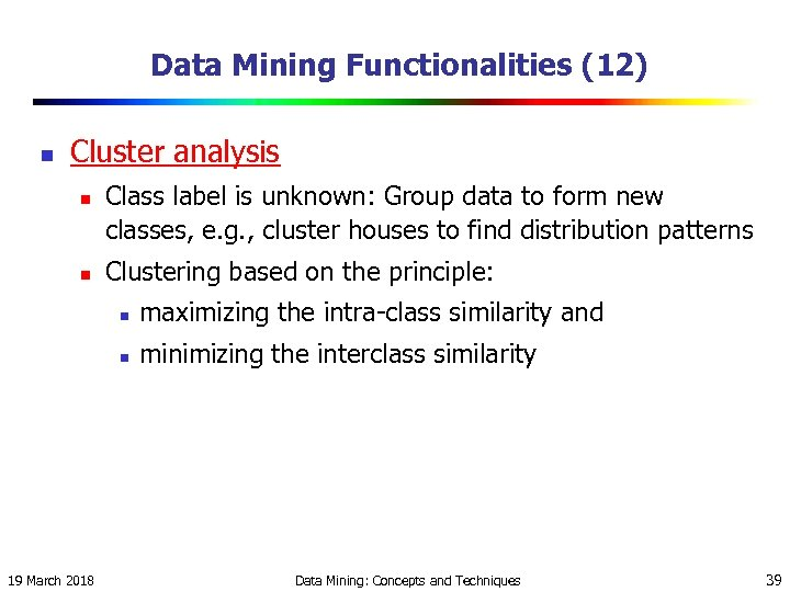 Data Mining Functionalities (12) n Cluster analysis n n Class label is unknown: Group