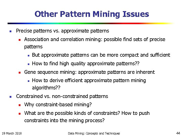 Other Pattern Mining Issues n Precise patterns vs. approximate patterns n Association and correlation
