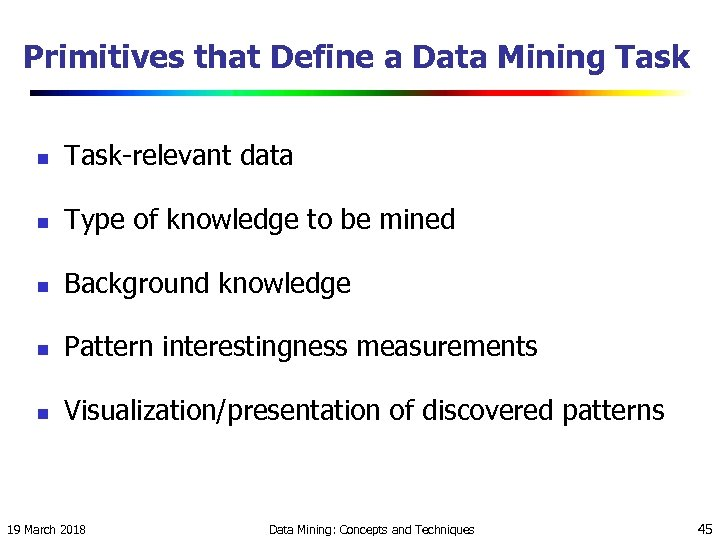 Primitives that Define a Data Mining Task n Task-relevant data n Type of knowledge