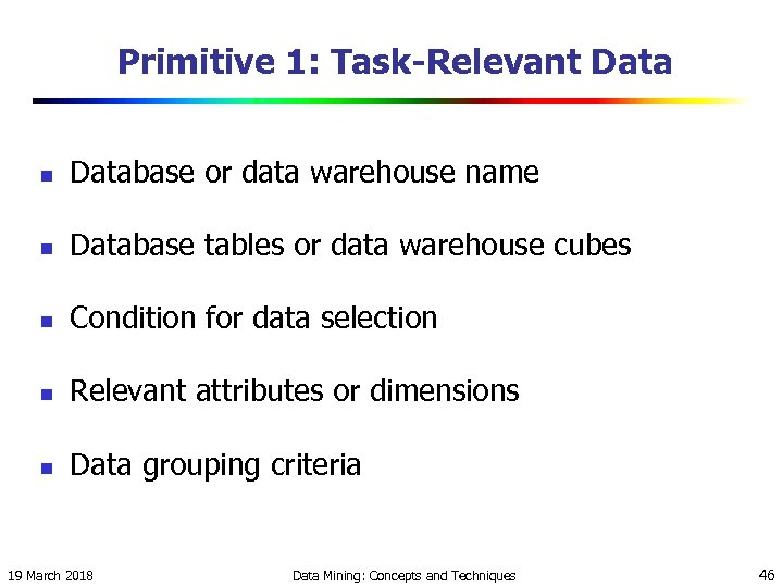 Primitive 1: Task-Relevant Data n Database or data warehouse name n Database tables or