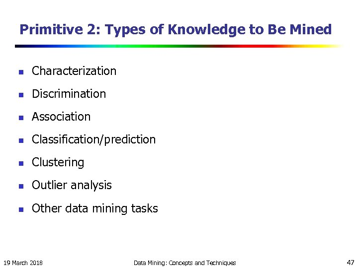 Primitive 2: Types of Knowledge to Be Mined n Characterization n Discrimination n Association