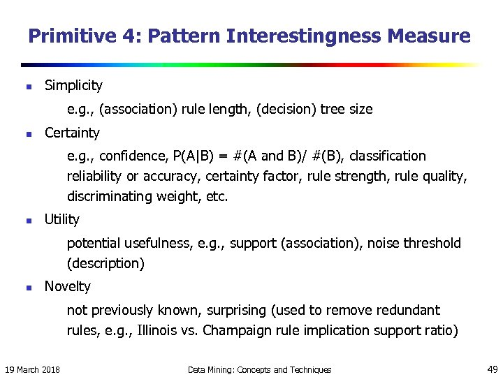 Primitive 4: Pattern Interestingness Measure n Simplicity e. g. , (association) rule length, (decision)