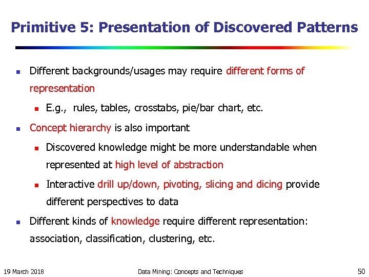 Primitive 5: Presentation of Discovered Patterns n Different backgrounds/usages may require different forms of