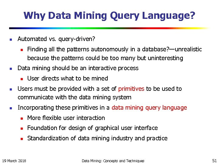 Why Data Mining Query Language? n Automated vs. query-driven? n n Data mining should