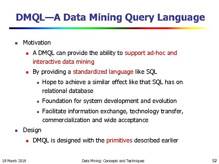 DMQL—A Data Mining Query Language n Motivation n n A DMQL can provide the