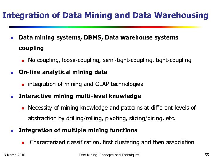 Integration of Data Mining and Data Warehousing n Data mining systems, DBMS, Data warehouse