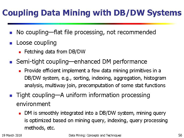 Coupling Data Mining with DB/DW Systems n No coupling—flat file processing, not recommended n