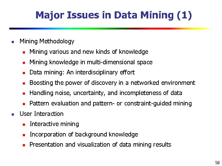 Major Issues in Data Mining (1) n Mining Methodology n n Mining knowledge in