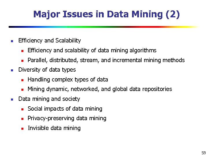 Major Issues in Data Mining (2) n Efficiency and Scalability n n n Efficiency