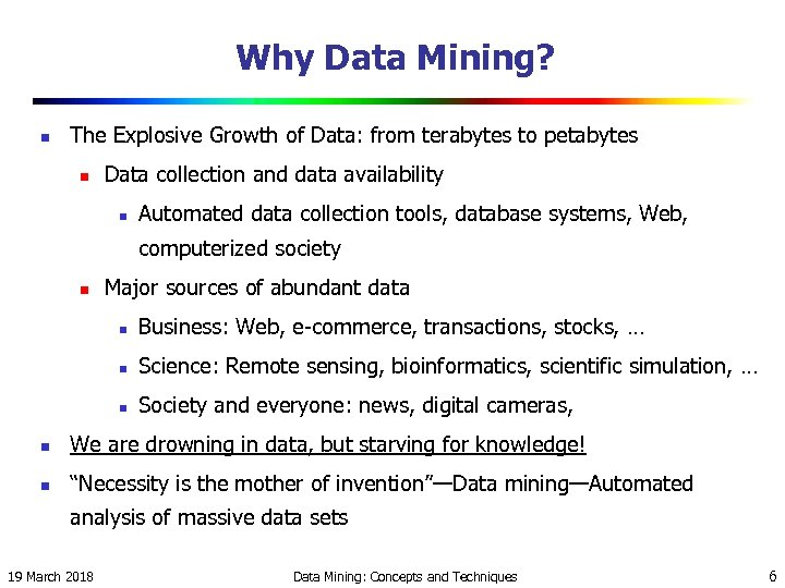 Why Data Mining? n The Explosive Growth of Data: from terabytes to petabytes n
