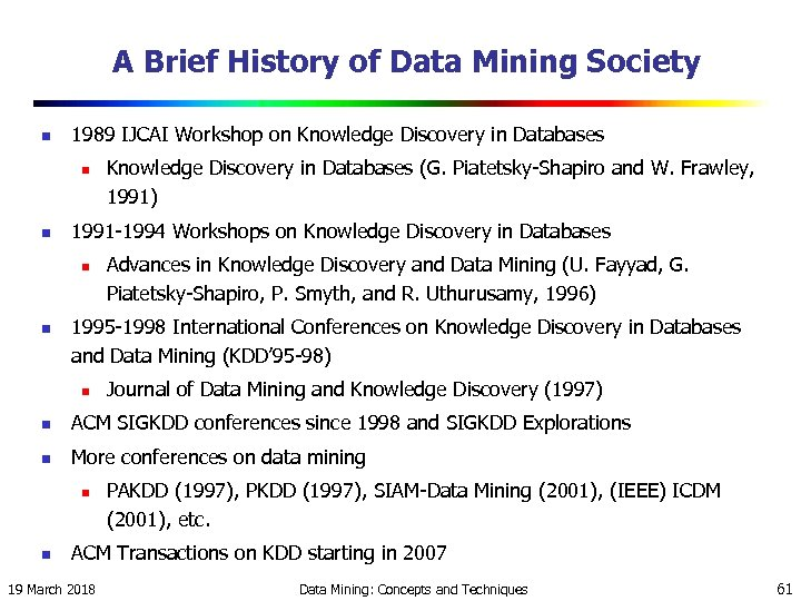 A Brief History of Data Mining Society n 1989 IJCAI Workshop on Knowledge Discovery