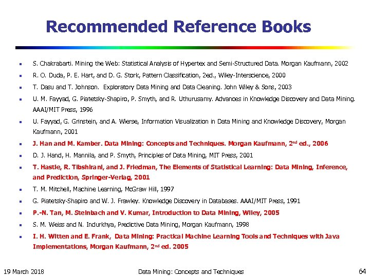 Recommended Reference Books n S. Chakrabarti. Mining the Web: Statistical Analysis of Hypertex and