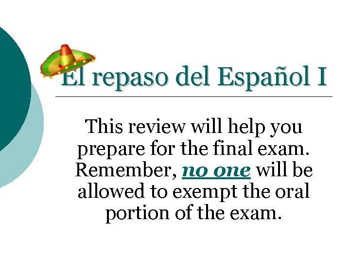 El repaso del Español I This review will help you prepare for the final