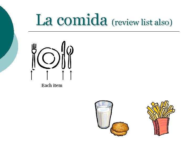 La comida (review list also) Each item