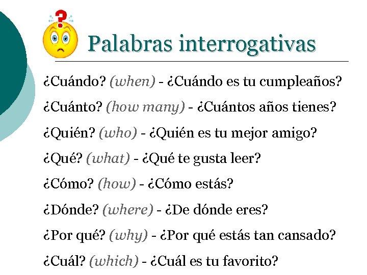 Palabras interrogativas ¿Cuándo? (when) - ¿Cuándo es tu cumpleaños? ¿Cuánto? (how many) - ¿Cuántos