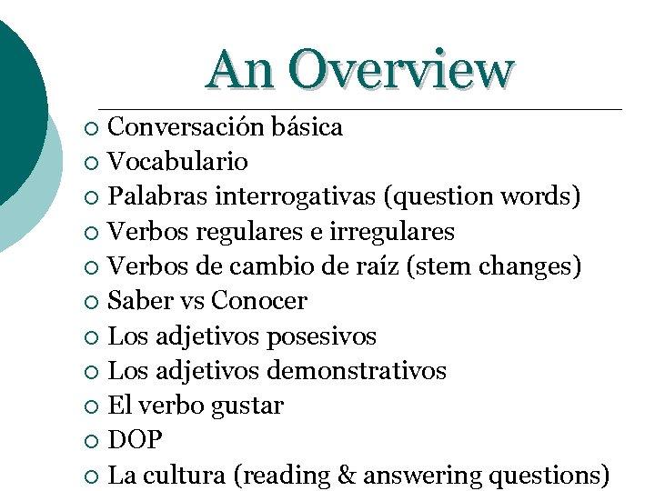 An Overview Conversación básica ¡ Vocabulario ¡ Palabras interrogativas (question words) ¡ Verbos regulares