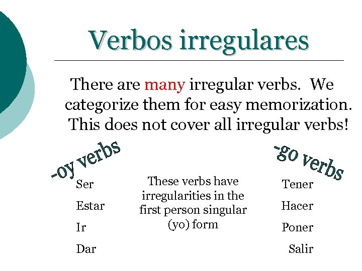 Verbos irregulares There are many irregular verbs. We categorize them for easy memorization. This