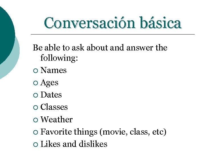 Conversación básica Be able to ask about and answer the following: ¡ Names ¡