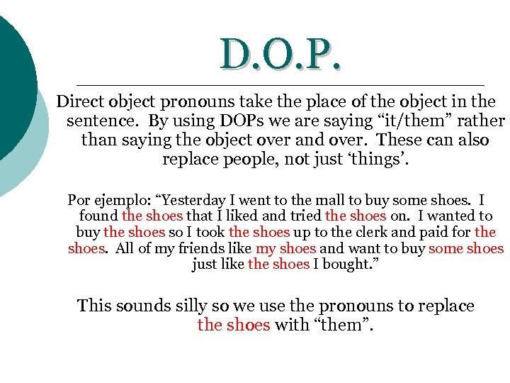 D. O. P. Direct object pronouns take the place of the object in the