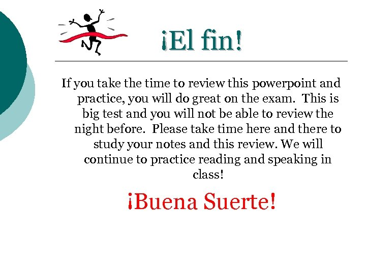 ¡El fin! If you take the time to review this powerpoint and practice, you
