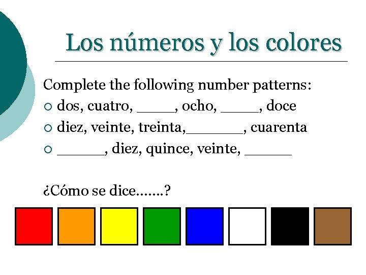 Los números y los colores Complete the following number patterns: ¡ dos, cuatro, ____,