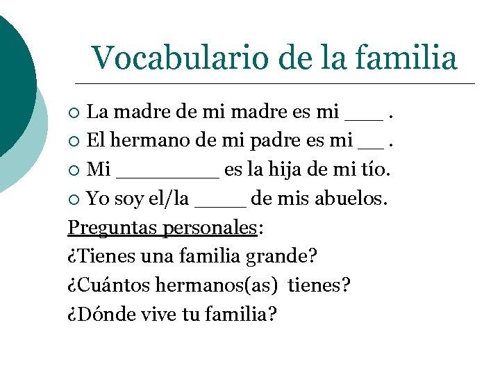 Vocabulario de la familia La madre de mi madre es mi ___. ¡ El
