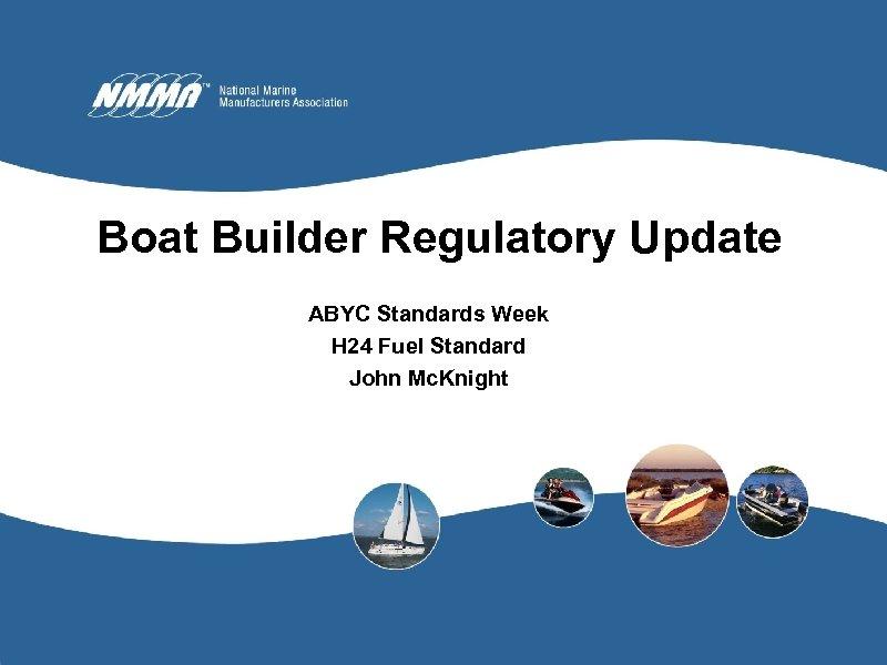 Boat Builder Regulatory Update ABYC Standards Week H 24 Fuel Standard John Mc. Knight