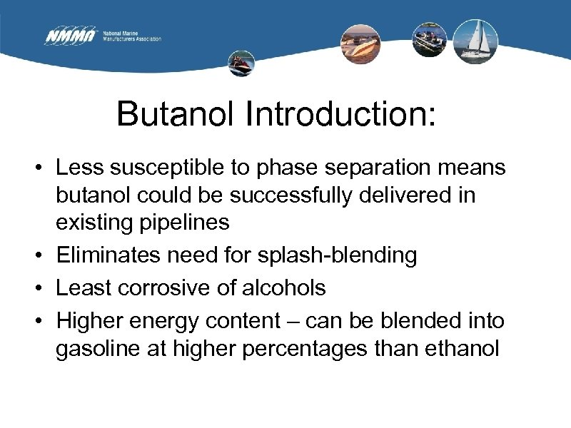 Butanol Introduction: • Less susceptible to phase separation means butanol could be successfully delivered