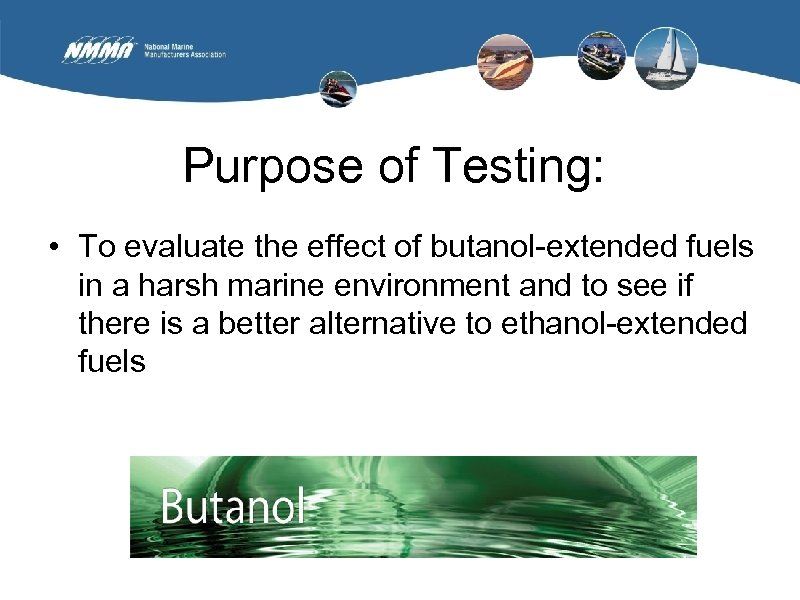 Purpose of Testing: • To evaluate the effect of butanol-extended fuels in a harsh