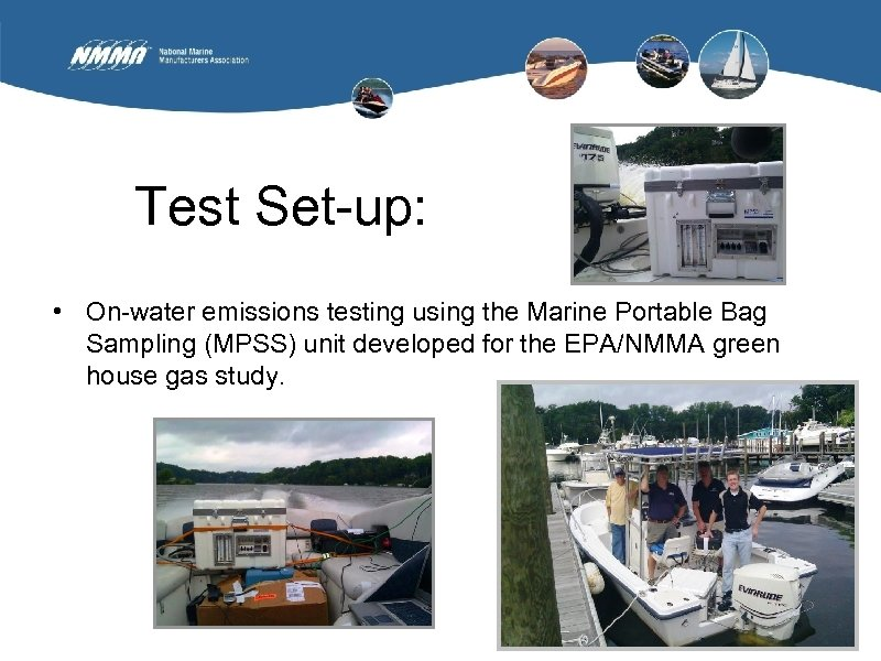 Test Set-up: • On-water emissions testing using the Marine Portable Bag Sampling (MPSS) unit