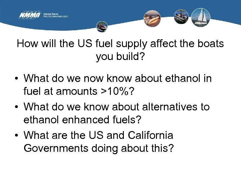 How will the US fuel supply affect the boats you build? • What do
