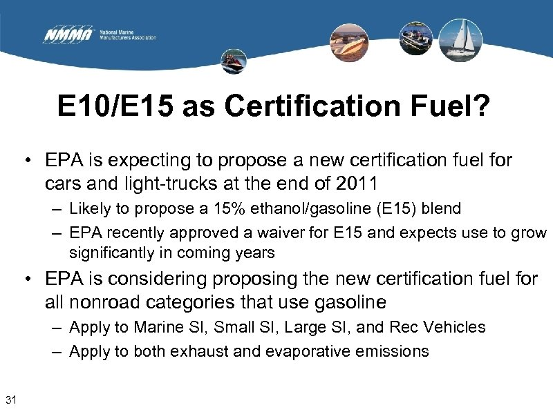 E 10/E 15 as Certification Fuel? • EPA is expecting to propose a new