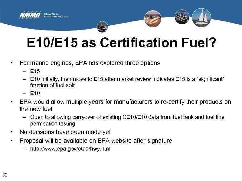 E 10/E 15 as Certification Fuel? • For marine engines, EPA has explored three