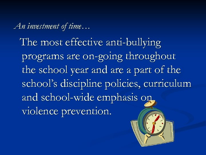 An investment of time… The most effective anti-bullying programs are on-going throughout the school