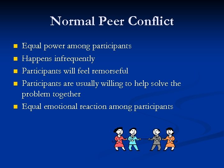 Normal Peer Conflict n n n Equal power among participants Happens infrequently Participants will