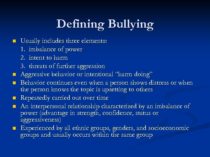 Defining Bullying n n n Usually includes three elements: 1. imbalance of power 2.