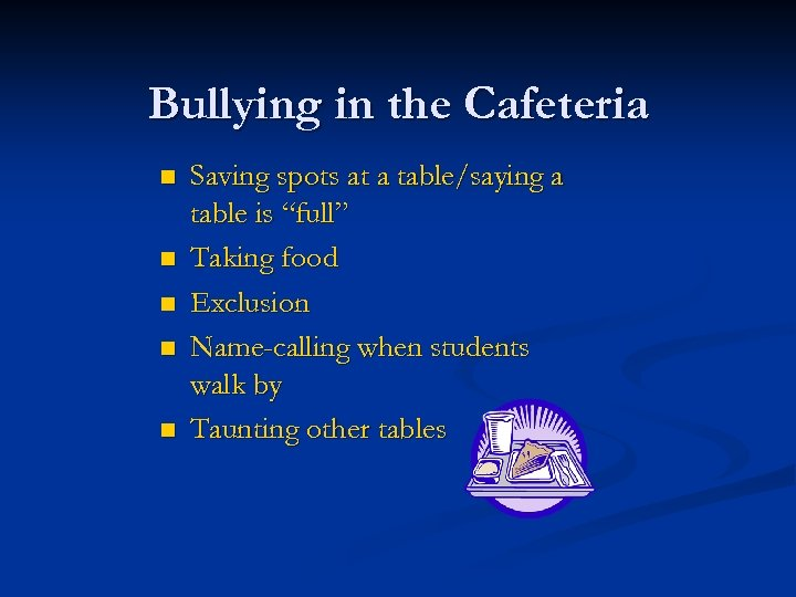 Bullying in the Cafeteria n n n Saving spots at a table/saying a table