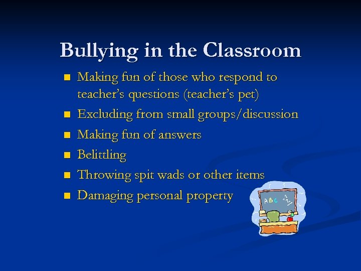 Bullying in the Classroom n n n Making fun of those who respond to