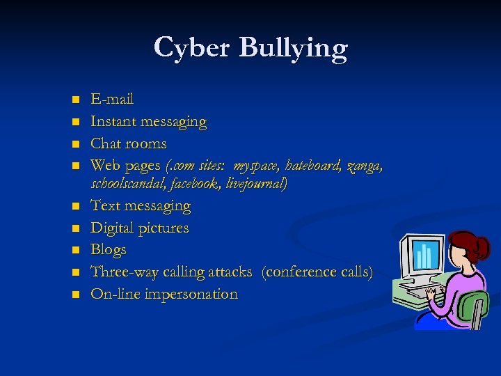 Cyber Bullying n n n n n E-mail Instant messaging Chat rooms Web pages
