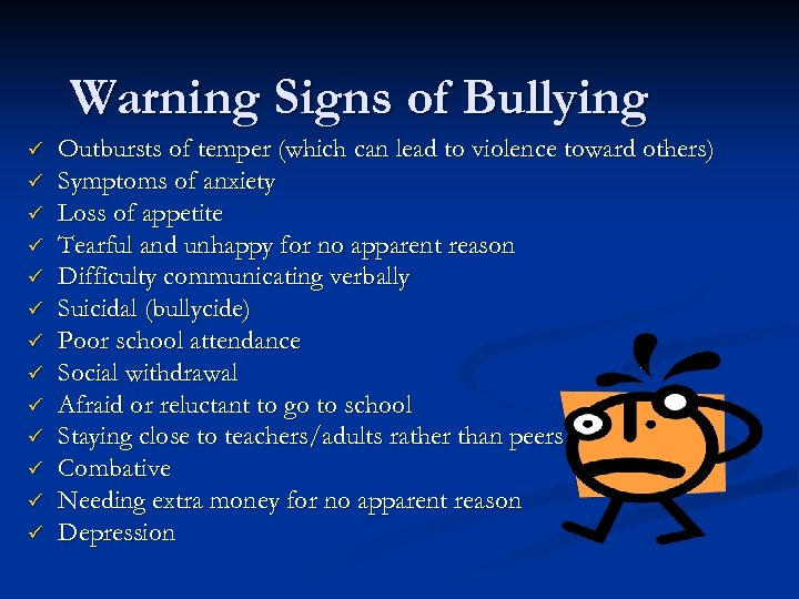 Warning Signs of Bullying ü ü ü ü Outbursts of temper (which can lead